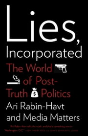 Lies, Incorporated - The World of Post-Truth Politics ebook by Ari Rabin-Havt,Media Matters for America