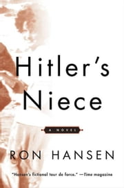 Hitler's Niece - A Novel ebook by Ron Hansen