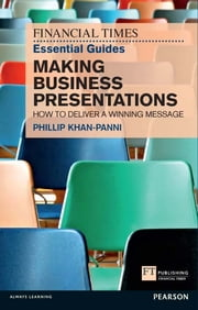 FT Essential Guide to Making Business Presentations - How to deliver a winning message ebook by Philip Khan-Panni