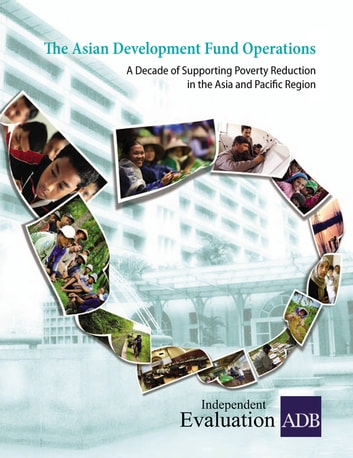 The Asian Development Fund Operations - A Decade of Supporting Poverty Reduction in the Asia and Pacific Region ebook by Asian Development Bank