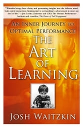 The Art of Learning - A Journey in the Pursuit of Excellence ebook by Josh Waitzkin