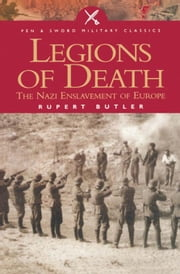 Legions of Death: The Nazi Enslavement of Europe ebook by Butler, Rupert
