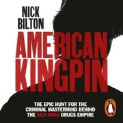 American Kingpin - Catching the Billion-Dollar Baron of the Dark Web audiobook by Nick Bilton