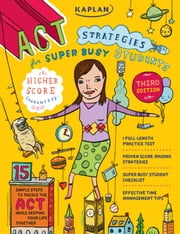 Kaplan ACT Strategies for Super Busy Students - 15 Simple Steps to Tackle the ACT While Keeping Your Life Together ebook by Kaplan