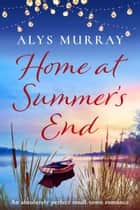 Home at Summer's End - An absolutely perfect small-town romance ebook by Alys Murray