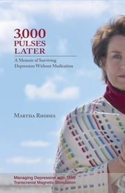 3,000 Pulses Later - A Memoir of Surviving Depression Without Medications ebook by Martha Rhodes