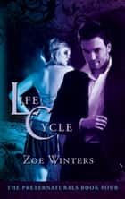 Life Cycle (Preternaturals Book 4) ebook by Zoe Winters