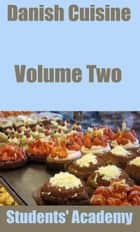 Danish Cuisine: Volume Two ebook by Students' Academy