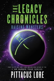 The Legacy Chronicles: Raising Monsters ebook by Pittacus Lore