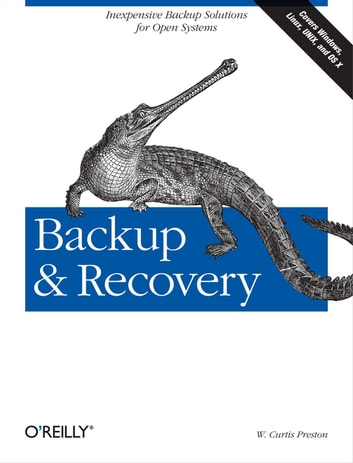 Backup & Recovery - Inexpensive Backup Solutions for Open Systems ebook by W. Curtis Preston