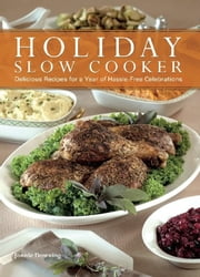 Holiday Slow Cooker - A Year of Hassle-Free Celebrations ebook by Jonnie Downing