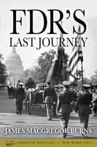 FDR's Last Journey ebook by James MacGregor Burns