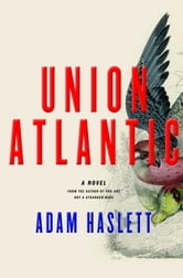 Union Atlantic ebook by Adam Haslett