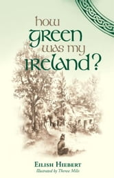How Green Was My Ireland? ebook by Hiebert, Eilish (Connolly)