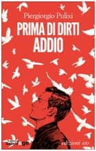 Prima di dirti addio ebook by Piergiorgio Pulixi