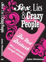 Sex, Lies & Crazy People ebook by John Hickman
