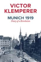 Munich 1919 - Diary of a Revolution ebook by