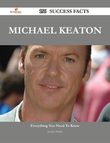 Michael Keaton 156 Success Facts - Everything you need to know about Michael Keaton ebook by Joseph Hardin