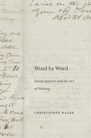 Word by Word - Emancipation and the Act of Writing ebook by Christopher Hager