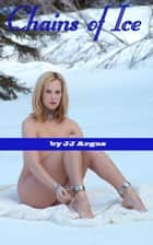 Chains of Ice ebook by JJ Argus