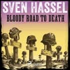 Bloody Road to Death audiobook by Sven Hassel