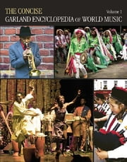 The Concise Garland Encyclopedia of World Music, Volume 1 ebook by Garland Encyclopedia of World Music
