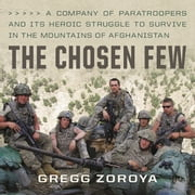 The Chosen Few - A Company of Paratroopers and Its Heroic Struggle to Survive in the Mountains of Afghanistan audiobook by Gregg Zoroya