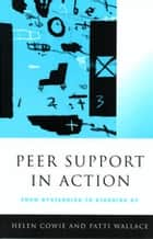 Peer Support in Action - From Bystanding to Standing By ebook by Professor Helen Cowie, Ms Patti Wallace