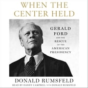 When the Center Held - Gerald Ford and the Rescue of the American Presidency Audiolibro by Donald Rumsfeld