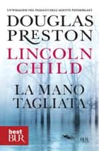 La mano tagliata - Serie di Pendergast vol. 11 ebook by Douglas Preston, Lincoln Child