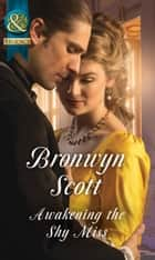 Awakening The Shy Miss (Mills & Boon Historical) (Wallflowers to Wives, Book 2) ebook by Bronwyn Scott