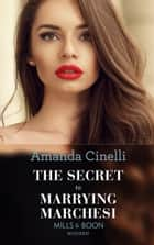 The Secret To Marrying Marchesi (Mills & Boon Modern) (Secret Heirs of Billionaires, Book 3) eBook by Amanda Cinelli