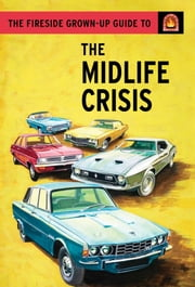 The Fireside Grown-Up Guide to the Midlife Crisis ebook by Jason Hazeley, Joel Morris