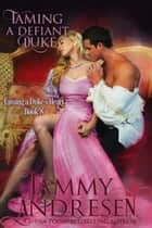 Taming the Defiant Duke - Taming the Duke's Heart, #8 ebook by Tammy Andresen
