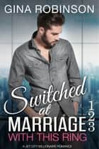 With This Ring - Switched at Marriage 1-3 ebook by Gina Robinson
