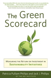 The Green Scorecard - Measuring the Return on Investment in Sustainability Initiatives ebook by Patricia  Pulliam Phillips,Jack J. Phillips