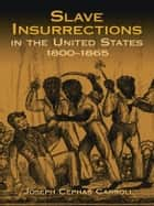 Slave Insurrections in the United States, 1800-1865 ebook by Joseph Cephas Carroll