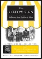Yellow Sign, An Excerpt from the King in Yellow - Magical Antiquarian Curiosity Shoppe, A Weiser Books Collection ebook by Robert W. Chambers, Lon Milo DuQuette
