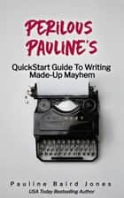Perilous Pauline's QuickStart Guide to Writing Made-up Mayhem ebook by Pauline Baird Jones