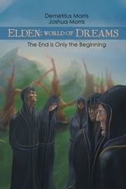 Elden: World of Dreams - The End Is Only the Beginning ebook by Joshua Morris