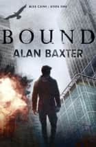 Bound - Alex Caine Book 1 ebook by Alan Baxter