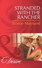 Stranded with the Rancher (Mills & Boon Desire) (Texas Cattleman's Club: After the Storm, Book 2) ebook by Janice Maynard