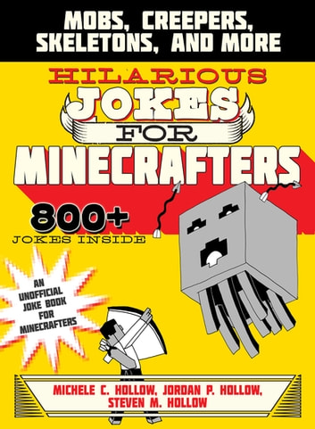 Hilarious Jokes for Minecrafters - Mobs, Creepers, Skeletons, and More ebook by Michele C. Hollow,Jordon P. Hollow,Steven M. Hollow