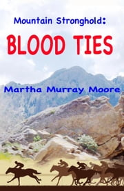 Mountain Stronghold: Blood Ties - Mountain Stronghold, #2 ebook by Martha Murray Moore