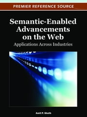 Semantic-Enabled Advancements on the Web - Applications Across Industries ebook by Amit Sheth