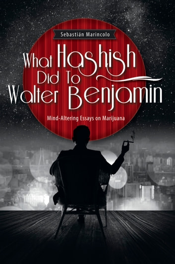 What Hashish Did To Walter Benjamin ebook by Sebastian Marincolo
