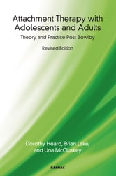 Attachment Therapy with Adolescents and Adults - Theory and Practice Post-Bowlby ebook by Dorothy Heard,Brian Lake,Una McCluskey