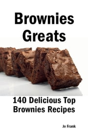 Brownies Greats: 140 Delicious Brownies Recipes: from Almond Macaroon Brownies to White Chocolate Brownies - 140 Top Brownies Recipes ebook by Jo Frank