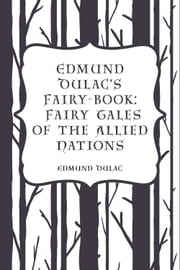 Edmund Dulac's Fairy-Book: Fairy Tales of the Allied Nations ebook by Edmund Dulac