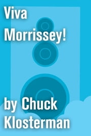 Viva Morrissey! - An Essay from Chuck Klosterman IV ebook by Chuck Klosterman